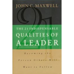 The 21 Indispensable Qualities of a Leader